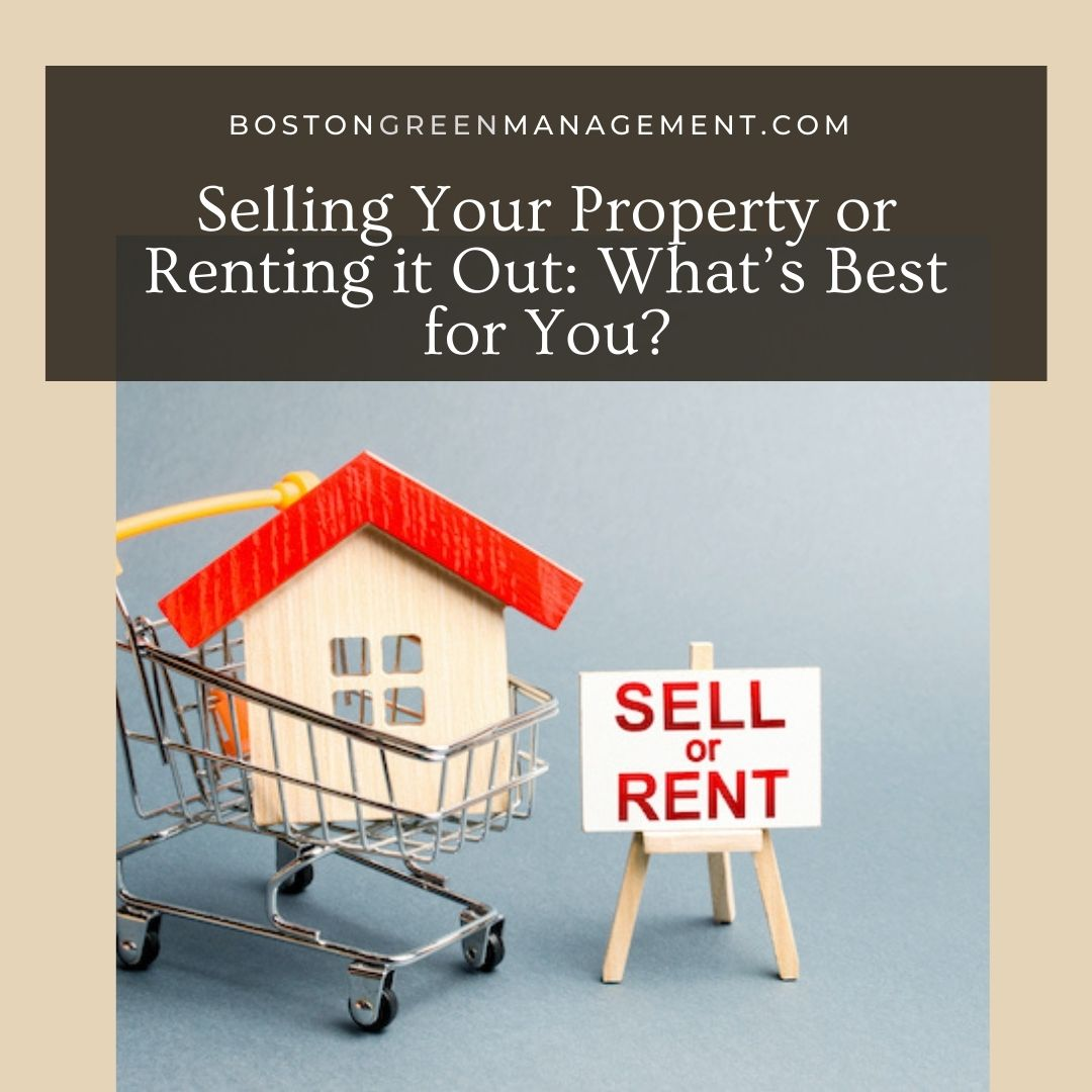 Selling Your Property or Renting it Out: What's Best for You?